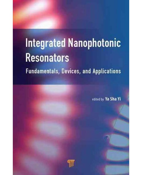 Integrated Nanophotonic Resonators : Fundamentals, Devices, and Applications (Hardcover) - image 1 of 1