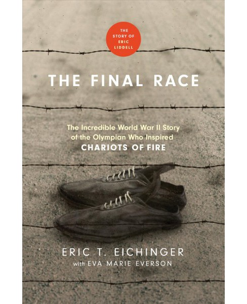 Final Race : The Incredible World War II Story of the Olympian Who Inspired Chariots of Fire - image 1 of 1
