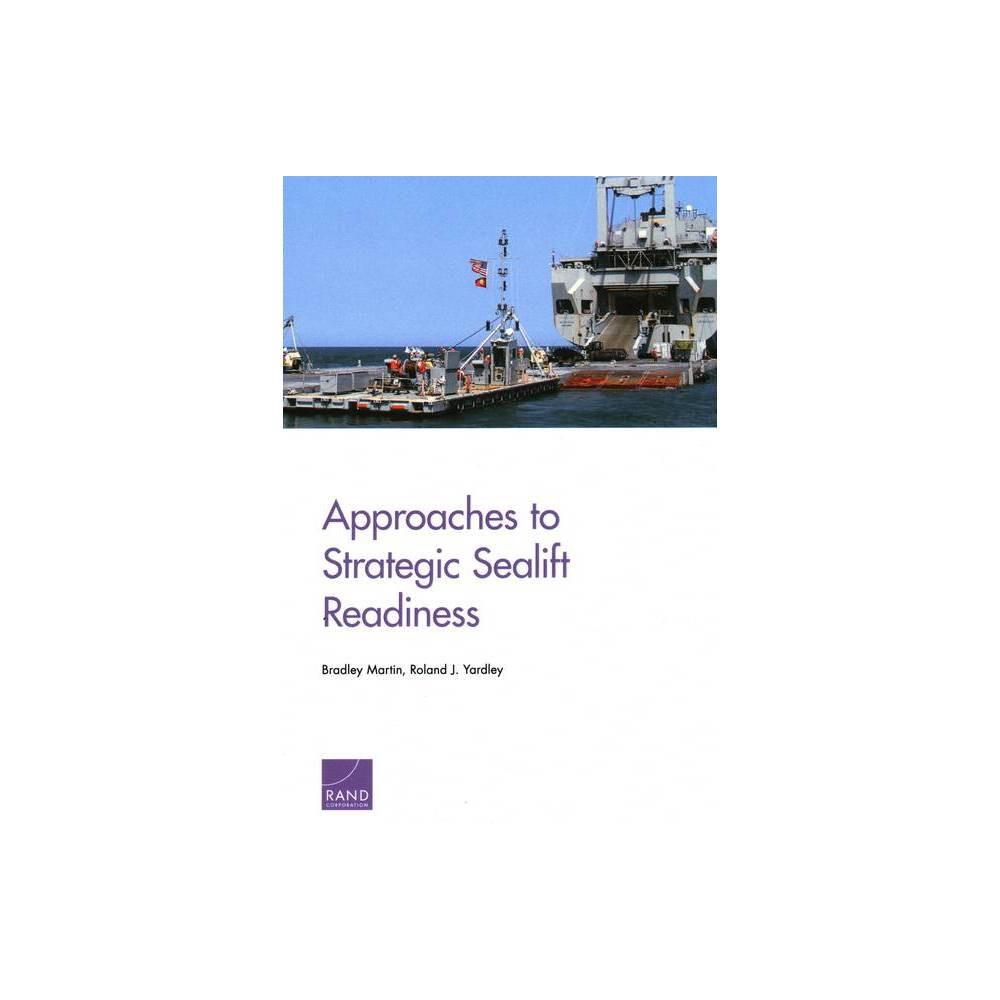 Approaches To Strategic Sealift Readiness By Bradley Martin Roland J Yardley Paperback