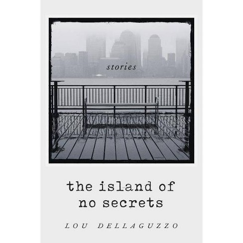 The Island of No Secrets and Other Stories - by  Lou Dellaguzzo (Paperback) - image 1 of 1