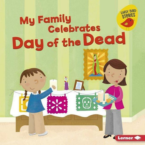 My Family Celebrates Day of the Dead - (Holiday Time (Early Bird Stories (TM))) by  Lisa Bullard - image 1 of 1