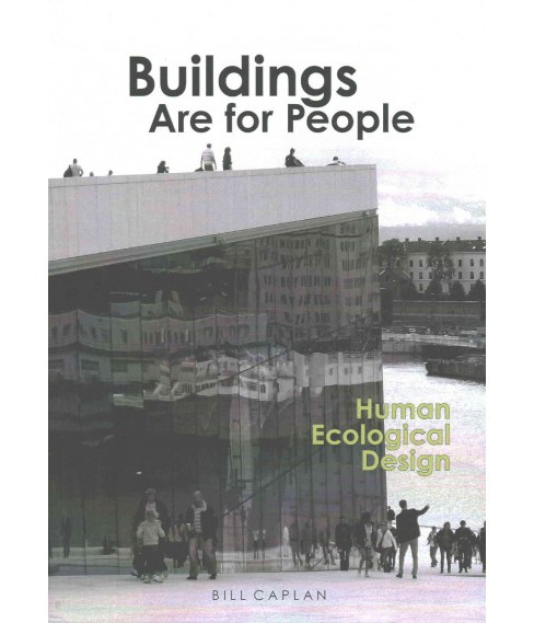 Buildings Are for People : Human Ecological Design (Paperback) (Bill Caplan) - image 1 of 1