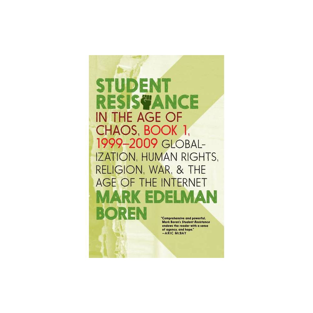 Student Resistance In The Age Of Chaos Book 1 1999 2009 By Mark Edelman Boren Paperback