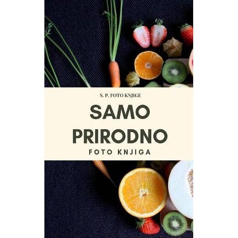 Samo prirodno - by  S P Foto Knjige (Paperback) - image 1 of 1