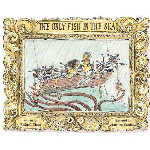 The Only Fish in the Sea - by  Philip C Stead (Hardcover) - image 1 of 1