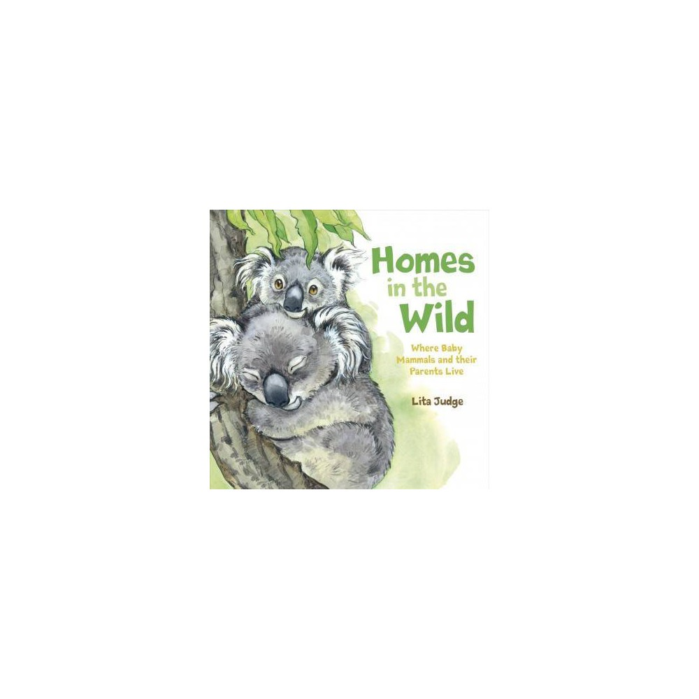 Homes in the Wild : Where Baby Animals and Their Parents Live - by Lita Judge (School And Library)