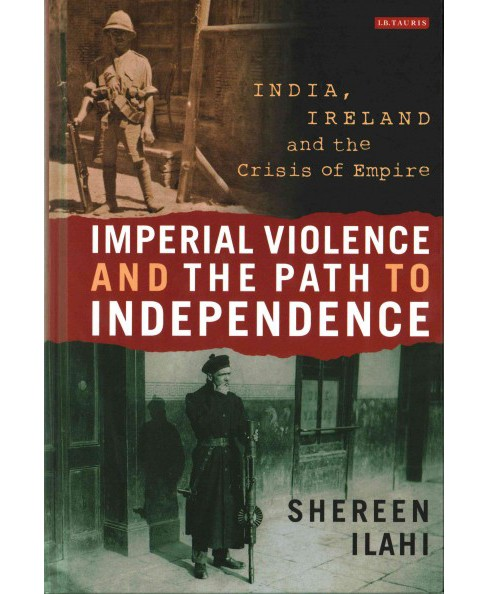 Imperial Violence and the Path to Independence : India, Ireland and the Crisis of Empire (Hardcover) - image 1 of 1