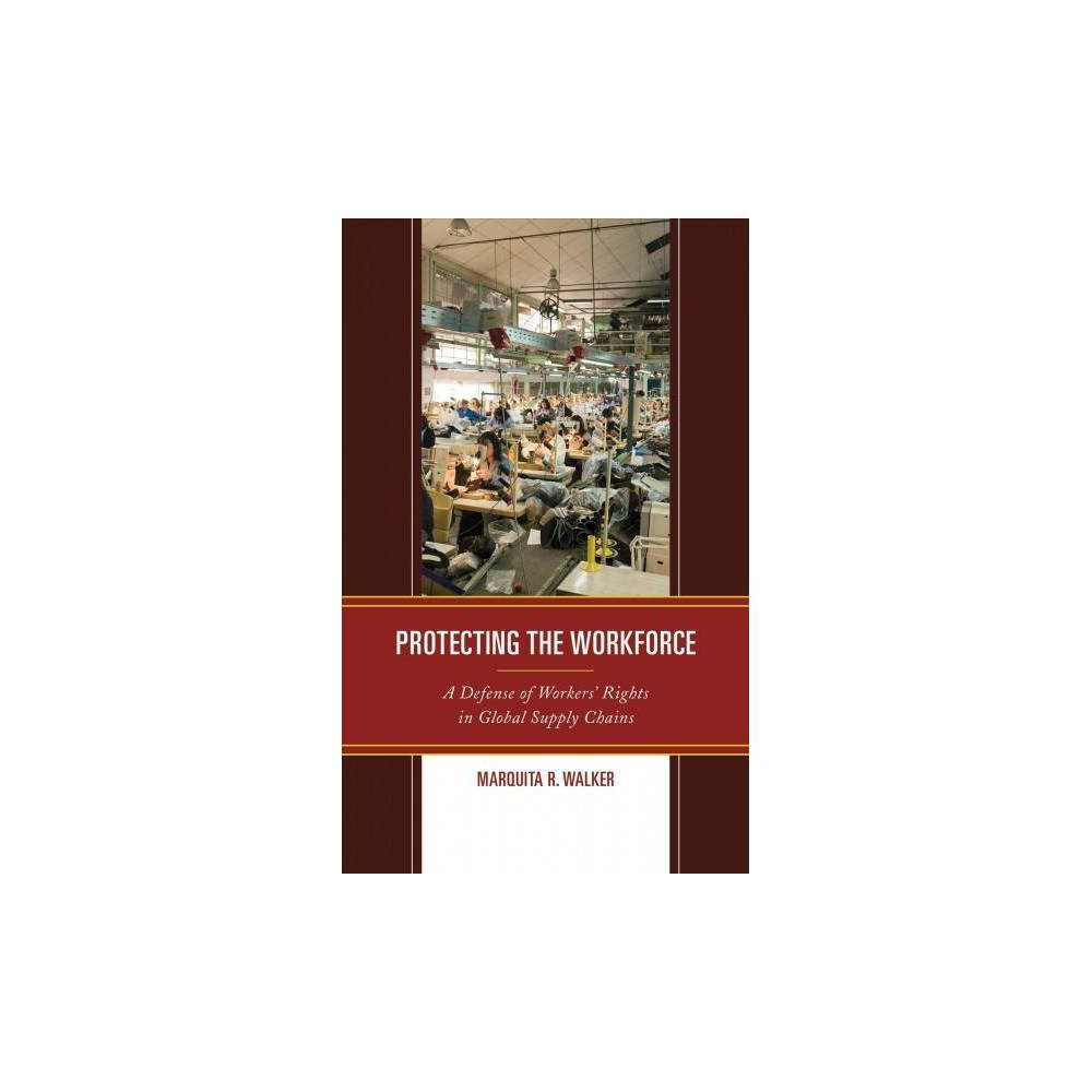 Protecting the Workforce : A Defense of Workers' Rights in Global Supply Chains - (Hardcover)