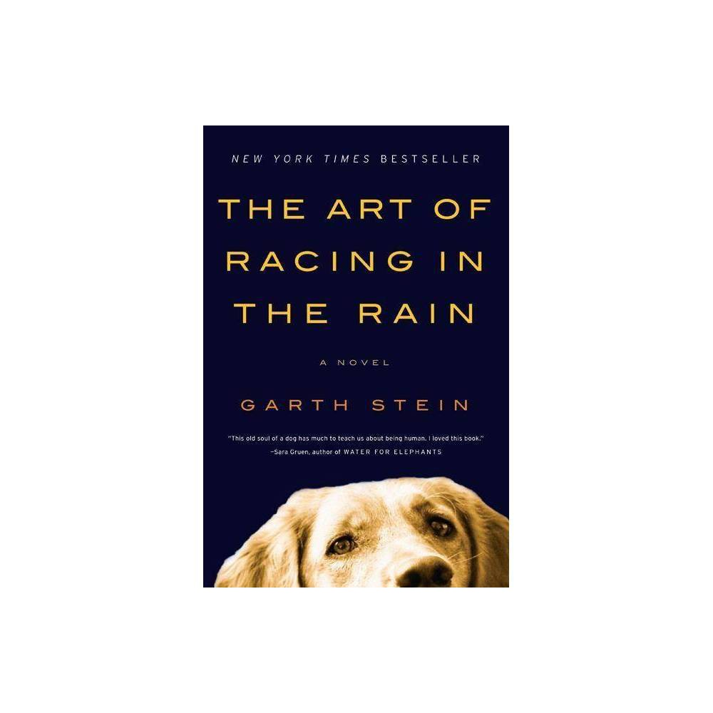 The Art of Racing in the Rain - by Garth Stein (Hardcover)  I savored Garth Stein's The Art of Racing in the Rain for many reasons: a dog who speaks, the thrill of competitive racing, a heart-tugging storyline, and--best of all--the fact that it is a meditation on humility and hope in the face of despair.  -- Wally Lamb, Author of She's Come Undone and I Know This Much Is True