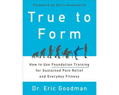 True to Form : How to Use Foundation Training for Sustained Pain Relief and Everyday Fitness - Reprint - image 1 of 1