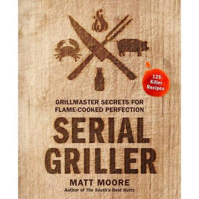 Serial Griller - by Matt Moore (Hardcover)