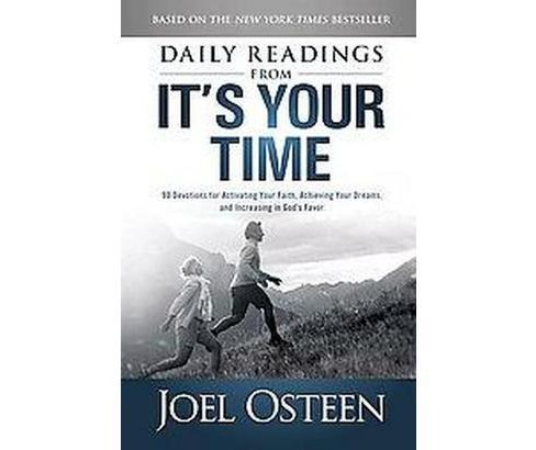 Daily Readings from It's Your Time : 90 Devotions for Activating Your Faith, Achieving Your Dreams, and - image 1 of 1