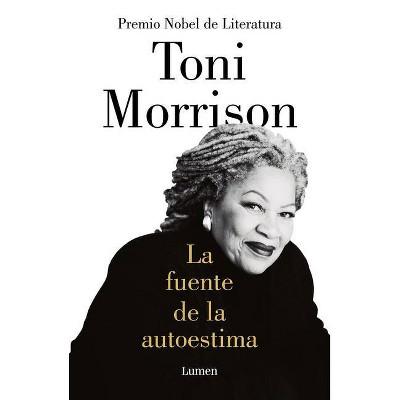 La Fuente de la Autoestima / The Source of Self-Regard: Selected Essays, Speeches, and Meditations - by  Toni Morrison (Paperback)