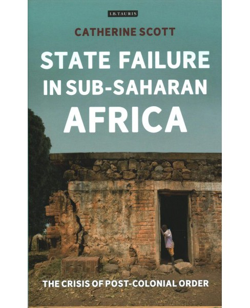 State Failure in Sub-saharan Africa : The Crisis of Post-colonial Order (Hardcover) (Catherine Scott) - image 1 of 1
