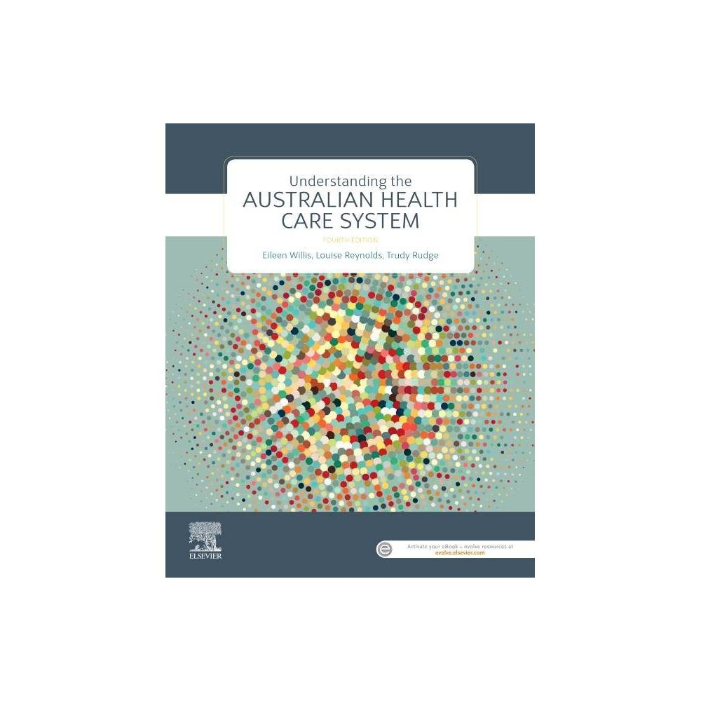 Understanding The Australian Health Care System 4th Edition By Louise Reynolds Eileen Willis Trudy Rudge Paperback