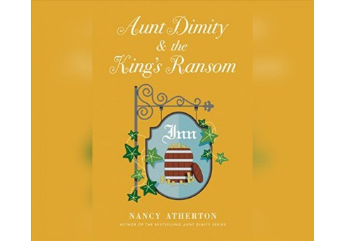 Aunt Dimity & The King's Ransom -  Unabridged (Aunt Dimity) by Nancy Atherton (CD/Spoken Word) - image 1 of 1