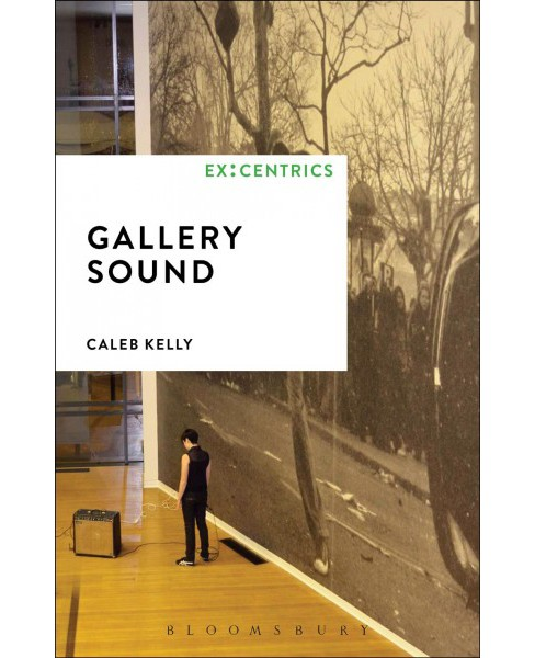 Gallery Sound -  (Ex:Centrics) by Caleb Kelly (Paperback) - image 1 of 1
