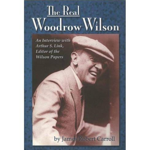 Real Woodrow Wilson - by  James Robert Carroll (Hardcover) - image 1 of 1
