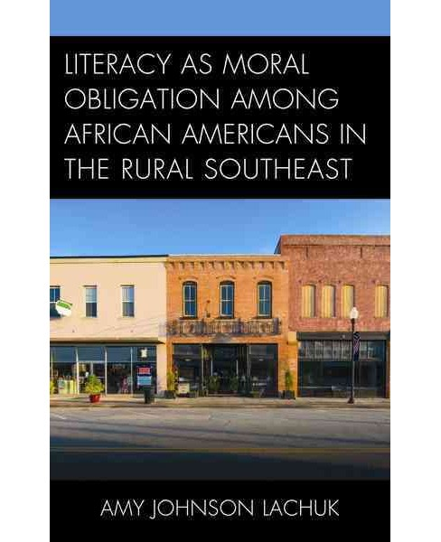 Literacy As Moral Obligation Among African Americans in the Rural Southeast (Hardcover) (Amy Johnson - image 1 of 1