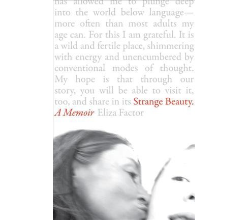 Strange Beauty : A Portrait of My Son -  by Eliza Factor (Paperback) - image 1 of 1