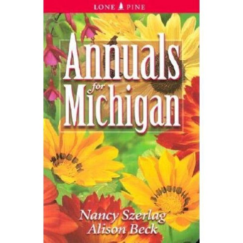 Annuals for Michigan - (Annuals for . . .) by  Nancy Szerlag & Alison Beck (Paperback) - image 1 of 1
