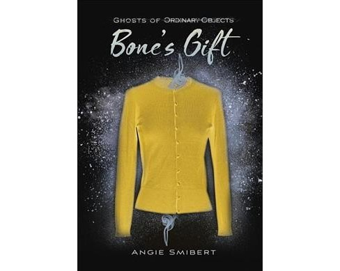 Bone's Gift -  (Ghosts of Ordinary Objects) by Angie Smibert (Hardcover) - image 1 of 1