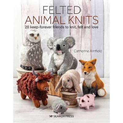 Felted Animal Knits - by  Catherine Arnfield (Paperback)