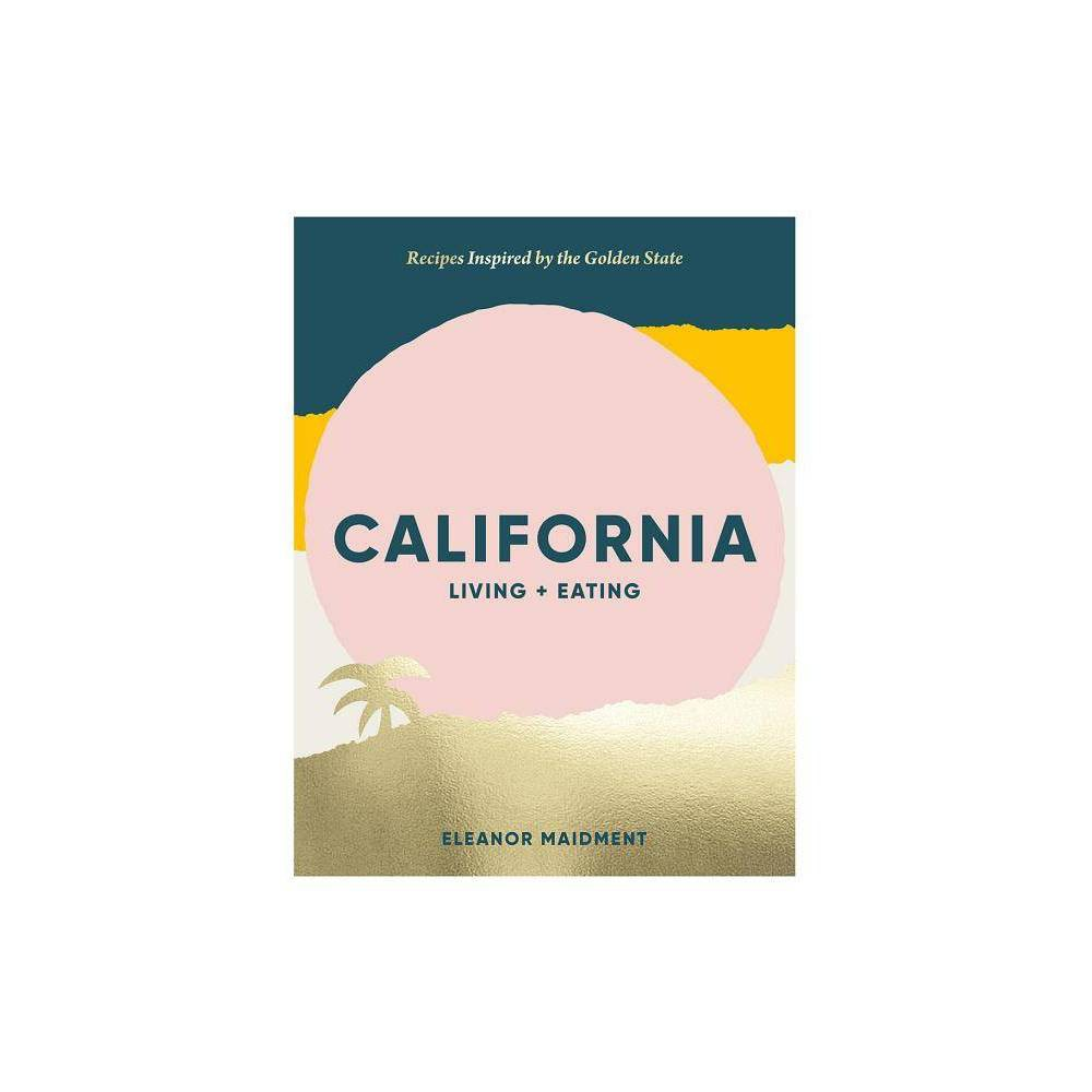 California Living Eating By Eleanor Maidment Hardcover
