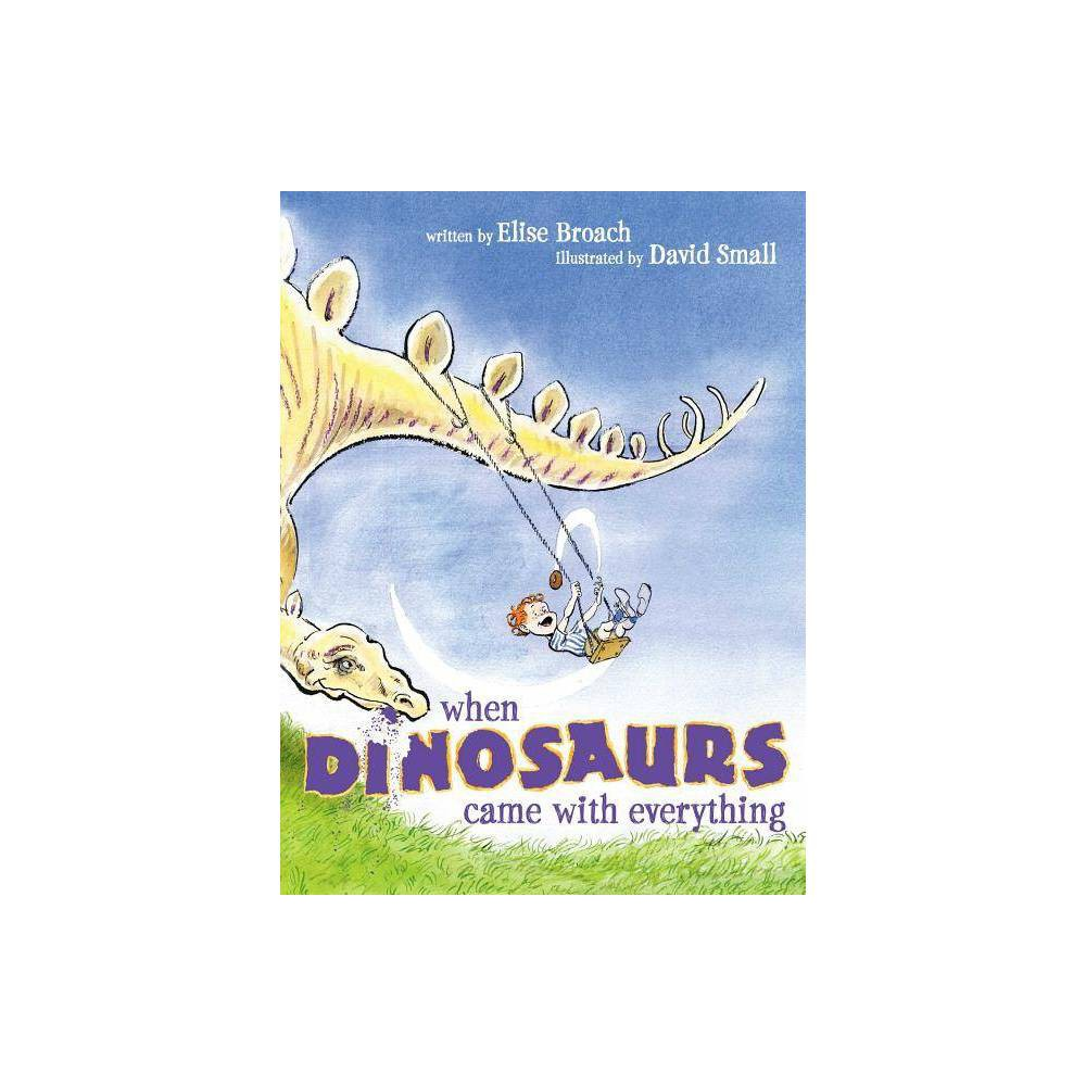 When Dinosaurs Came With Everything By Elise Broach Paperback