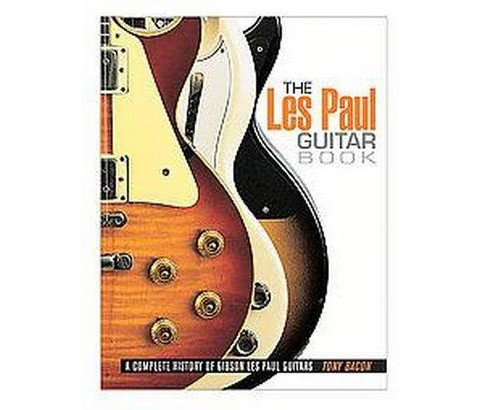 Les Paul Guitar Book : A Complete History of Gibson Les Paul Guitars (New) (Paperback) (Tony Bacon) - image 1 of 1