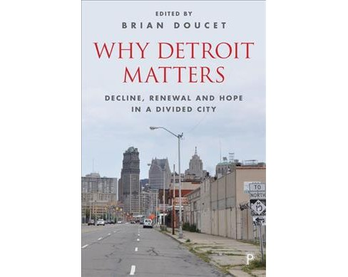 Why Detroit Matters : Decline, Renewal, and Hope in a Divided City -  (Hardcover) - image 1 of 1