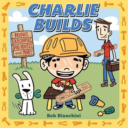 Charlie Builds - by  Bob Bianchini (Board_book) - image 1 of 1
