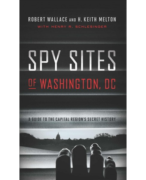 Spy Sites of Washington, DC : A Guide to the Capital Region's Secret History (Paperback) (Robert Wallace - image 1 of 1