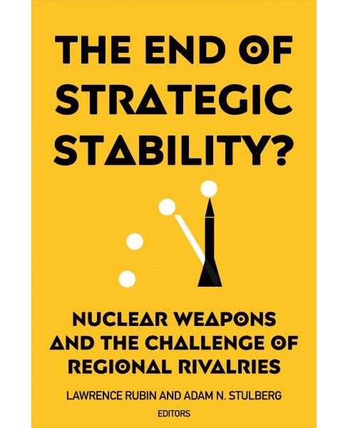 End of Strategic Stability? : Nuclear Weapons and the Challenge of Regional Rivalries -  (Paperback) - image 1 of 1