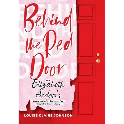 Behind the Red Door - by  Louise Claire Johnson (Hardcover)