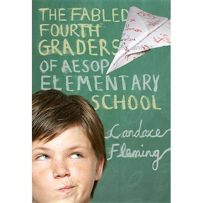The Fabled Fourth Graders of Aesop Elementary School - by  Candace Fleming (Paperback)