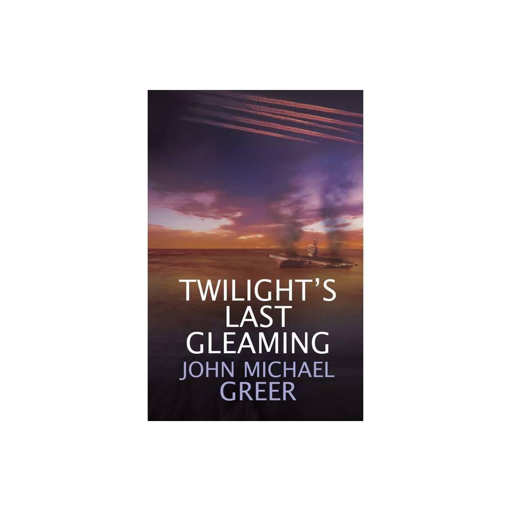 Twilight S Last Gleaming By John Michael Greer Paperback