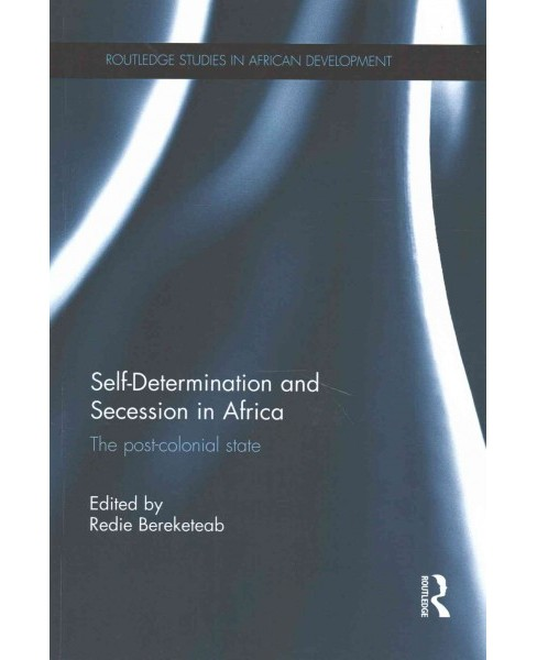 Self-Determination and Secession in Africa : The post-colonial state (Paperback) - image 1 of 1
