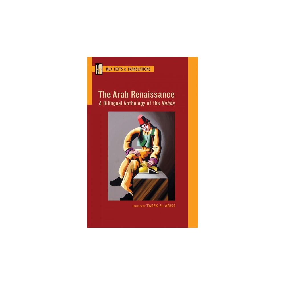 The Arab Renaissance : A Bilingual Anthology of the Nahda - (Paperback)