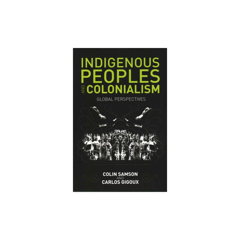 Indigenous Peoples and Colonialism : Global Perspectives (Paperback) (Colin Samson & Carlos Gigoux)