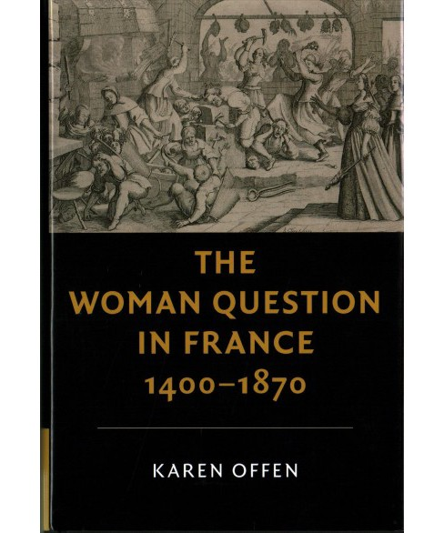 Woman Question in France 1400-1870 -  by Karen Offen (Hardcover) - image 1 of 1
