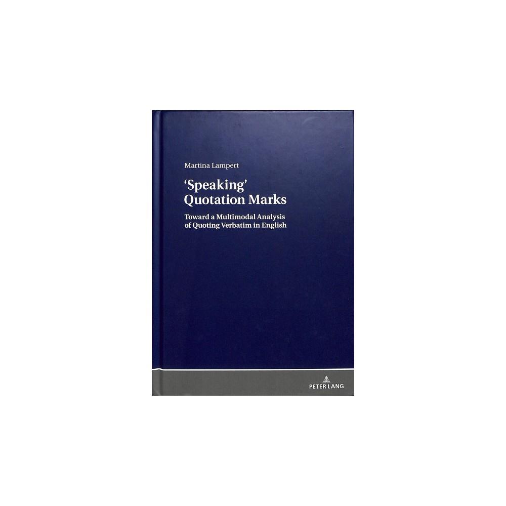 Speaking Quotation Marks : Toward a Multimodal Analysis of Quoting Verbatim in English - (Hardcover)