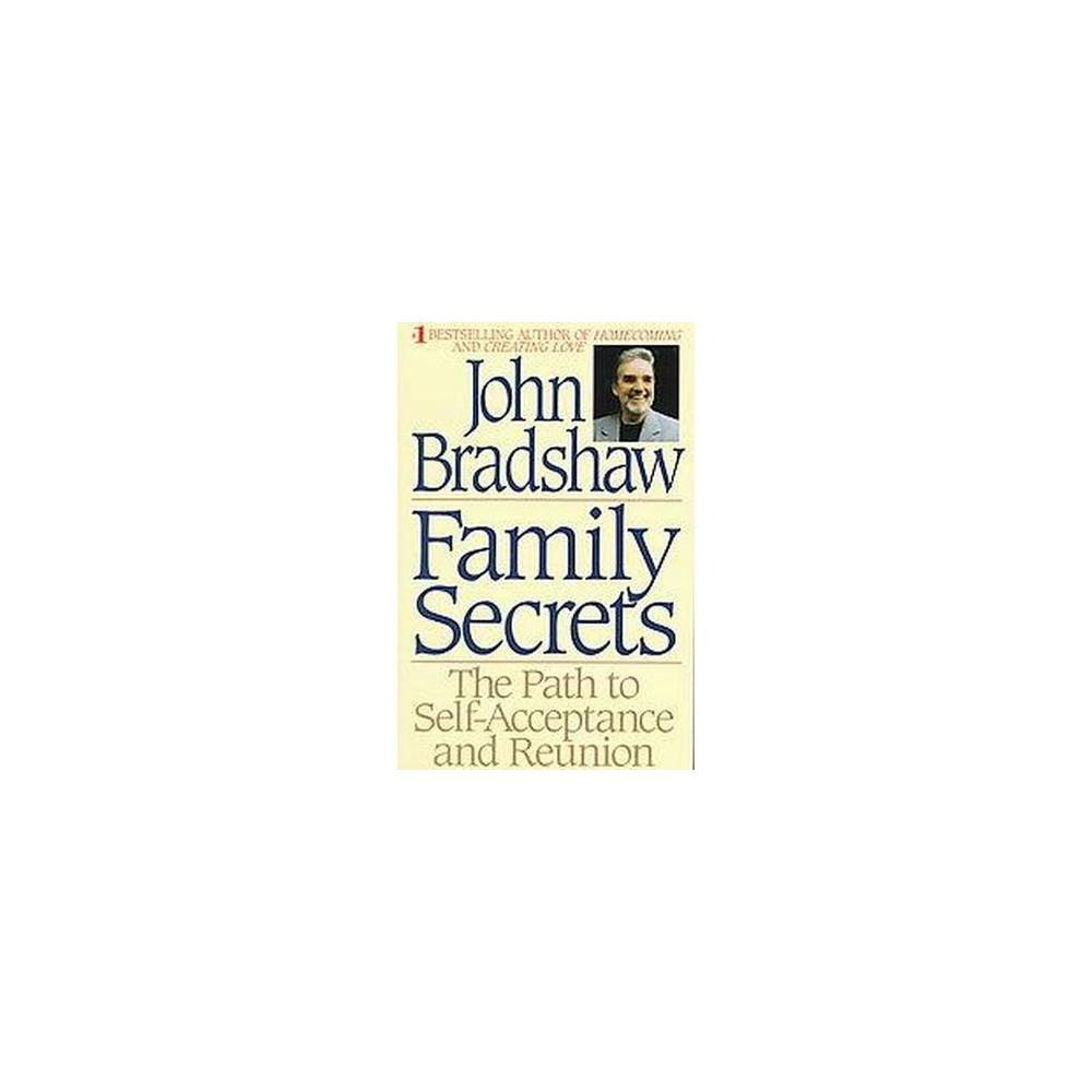 Family Secrets : The Path to Self-Acceptance and Reunion (Reprint) (Paperback) (John Bradshaw)