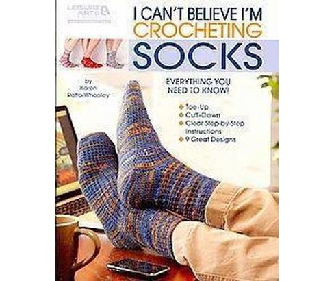 I Can't Believe I'm Crocheting Socks (Paperback) (Karen Ratto-whooley) - image 1 of 1