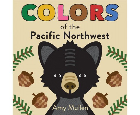 Colors of the Pacific Northwest (Hardcover) (Amy Mullen) - image 1 of 1