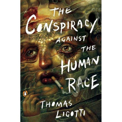 The Conspiracy Against the Human Race - by  Thomas Ligotti (Paperback) - image 1 of 1