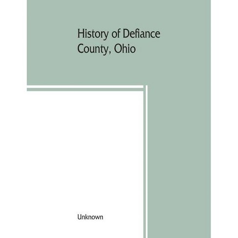 History of Defiance County, Ohio. Containing a history of the county; its townships, towns, etc.; - image 1 of 1