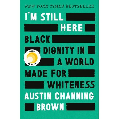 I'm Still Here: Black Dignity in a World Made for Whiteness - by Austin Channing Brown (Hardcover) - image 1 of 1
