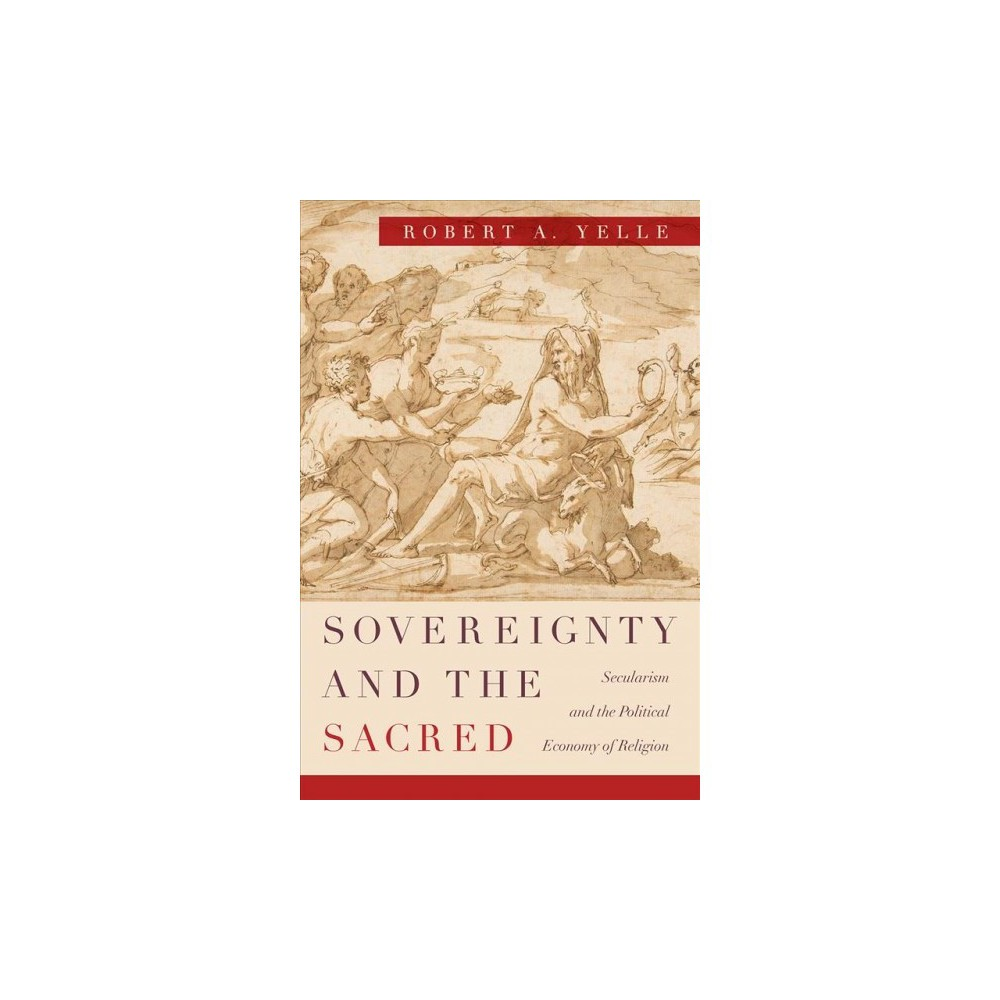 Sovereignty and the Sacred : Secularism and the Political Economy of Religion - 1 (Paperback)