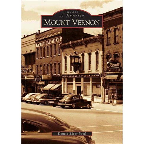 Mount Vernon - (Images of America (Arcadia Publishing)) by Donald Edgar Boyd (Paperback) - image 1 of 1